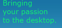 Bringing your passion to the desktop